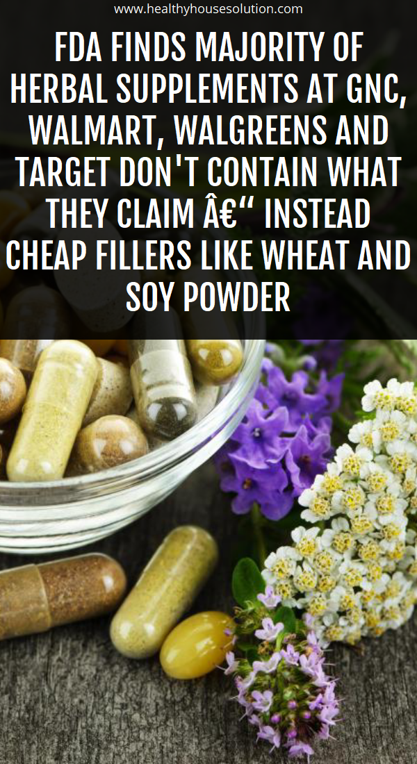 FDA Finds Majority of Herbal Supplements at GNC, Walmart, Walgreens, And Target Don't Contain What They Claim – Instead Cheap Fillers Like Wheat And Soy Powder   HEALTHY FOOD ADVICE