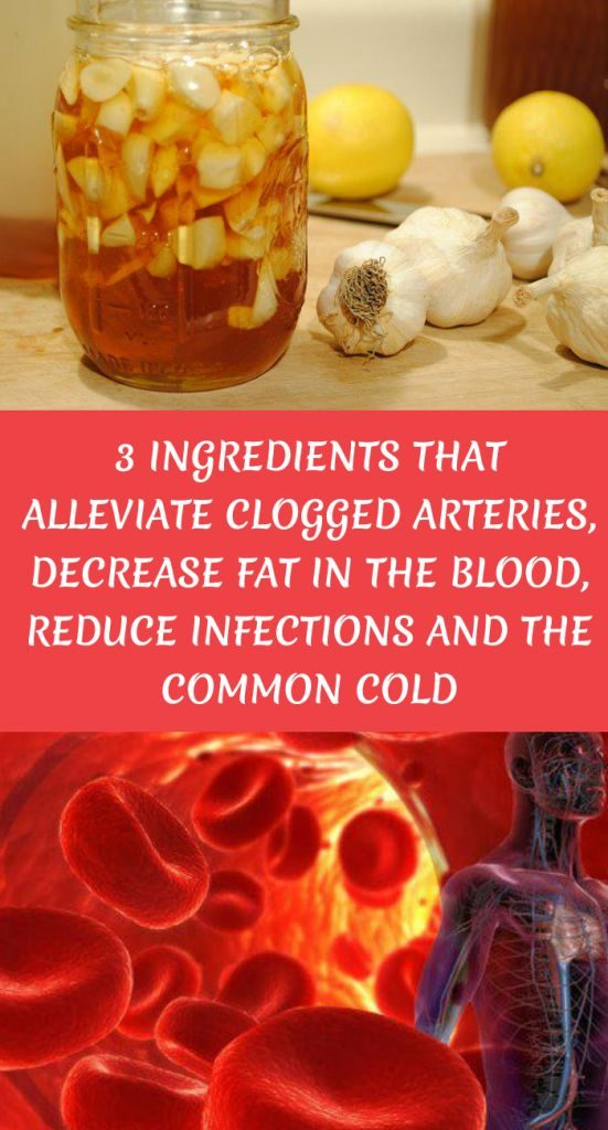 3 INGREDIENTS THAT ALLEVIATE CLOGGED ARTERIES, DECREASE FAT IN THE BLOOD, REDUCE INFECTIONS AND THE COMMON COLD